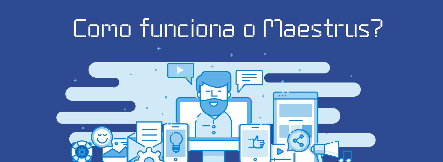 Como funciona a Plataforma Maestrus?