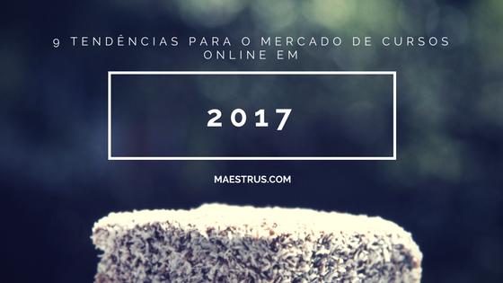 9 tendências para o mercado de cursos online em 2017
