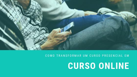 Como transformar um curso presencial em um curso online