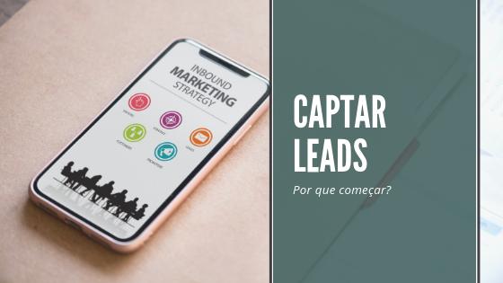 Por que você deveria começar a captar Leads?