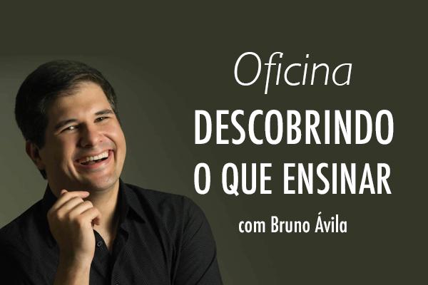 Oficina Gratuita: Descobrindo o que ensinar – Com Bruno Ávila